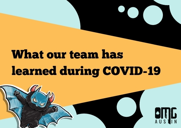 What our team has learned during COVID-19