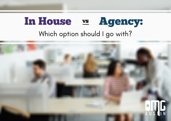 In house versus agency: Which option should I go with